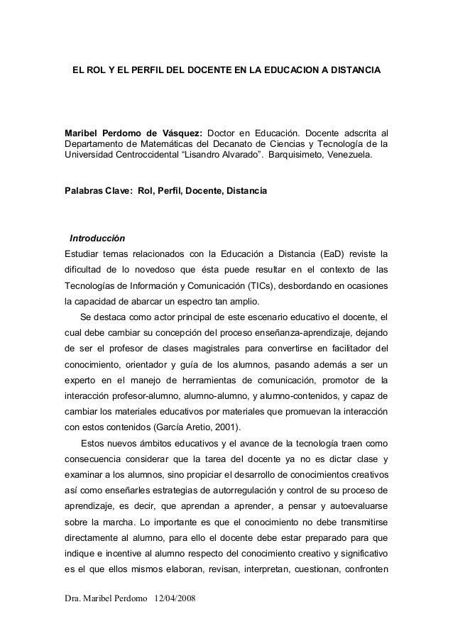 EL ROL Y EL PERFIL DEL DOCENTE EN LA EDUCACION A DISTANCIA Maribel Perdomo de Vásquez: Doctor en Educación. Docente adscri...