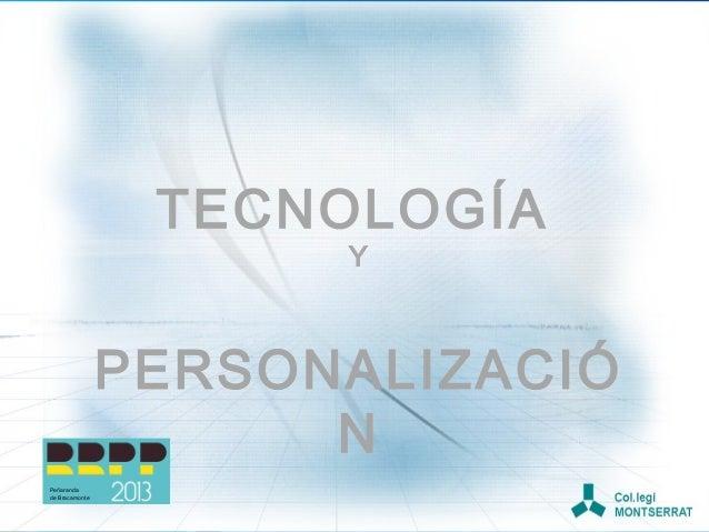 TECNOLOGÍA Y  PERSONALIZACIÓ NCAN IMPROVE HOW TECHNOLOGY Peñaranda de Bracamonte  PERSONALISATION