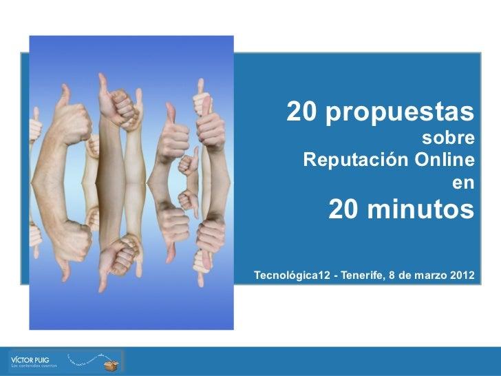 20 propuestas                    sobre         Reputación Online                        en             20 minutosTecnológi...