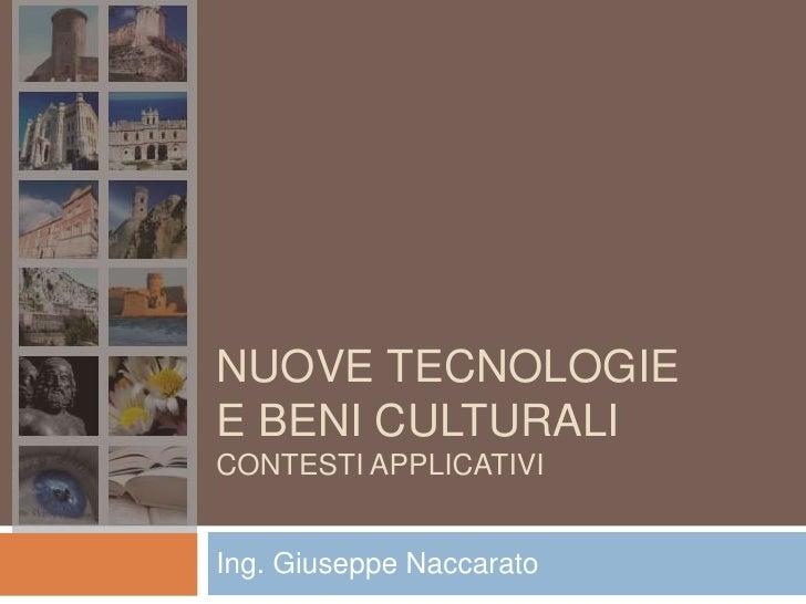 NUOVE TECNOLOGIEE BENI CULTURALICONTESTI APPLICATIVIIng. Giuseppe Naccarato