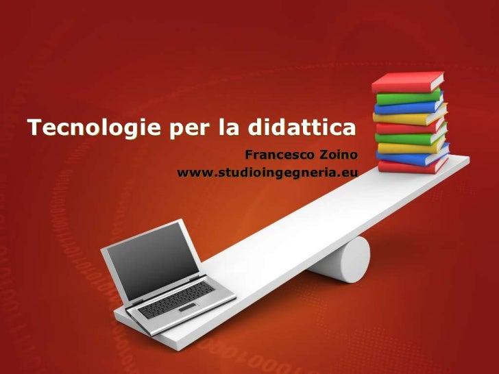 Tecnologie per la didattica                    Francesco Zoino            www.studioingegneria.eu