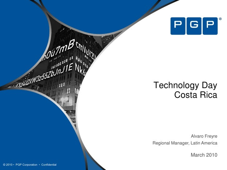 Technology DayCosta Rica<br />PGP Corporation<br />Alvaro FreyreRegional Manager, Latin America<br />March 2010<br />