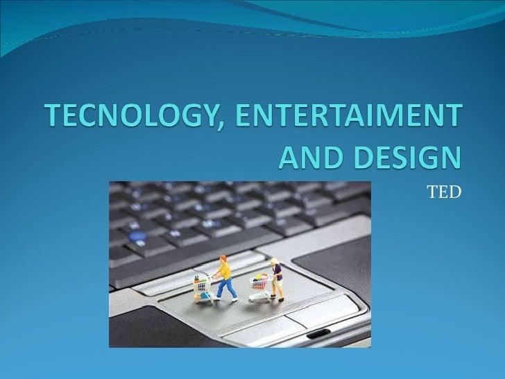 Tecnology, entertaiment and_design[1]