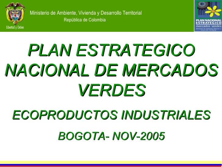 PLAN ESTRATEGICO NACIONAL DE MERCADOS VERDES ECOPRODUCTOS INDUSTRIALES BOGOTA- NOV-2005