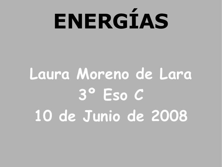 ENERGÍAS Laura Moreno de Lara 3º Eso C 10 de Junio de 2008