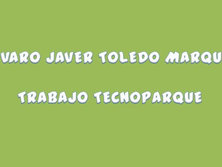 ALVARO JAVER TOLEDO MARQUEZTRABAJO TECNOPARQUE<br />