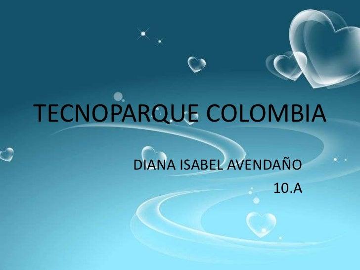 TECNOPARQUE COLOMBIA      DIANA ISABEL AVENDAÑO                        10.A