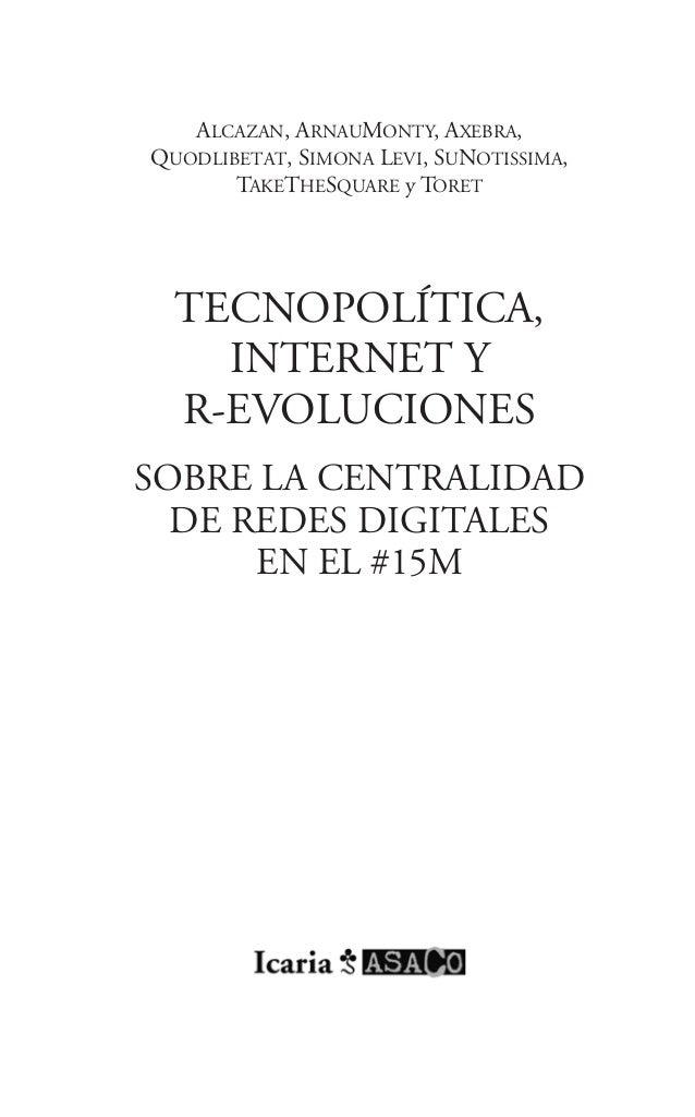 TECNOPOLÍTICA,INTERNET YR-EVOLUCIONESSOBRE LA CENTRALIDADDE REDES DIGITALESEN EL #15MALCAZAN, ARNAUMONTY, AXEBRA,QUODLIBET...