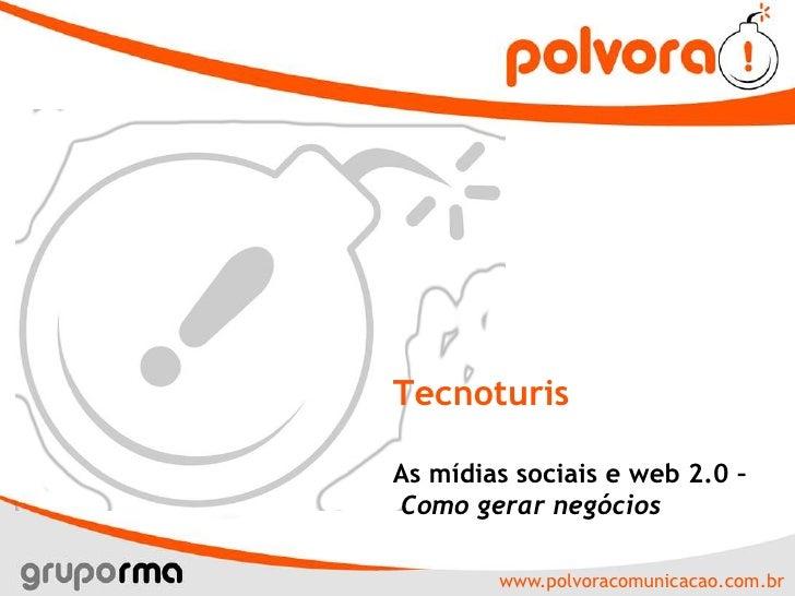 Tecnoturis<br />As mídias sociais e web 2.0 –Como gerar negócios<br />