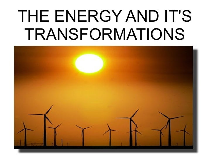 THE ENERGY AND ITS TRANSFORMATIONS