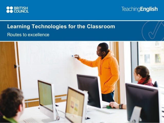 Learning Technologies for the Classroom Routes to excellence
