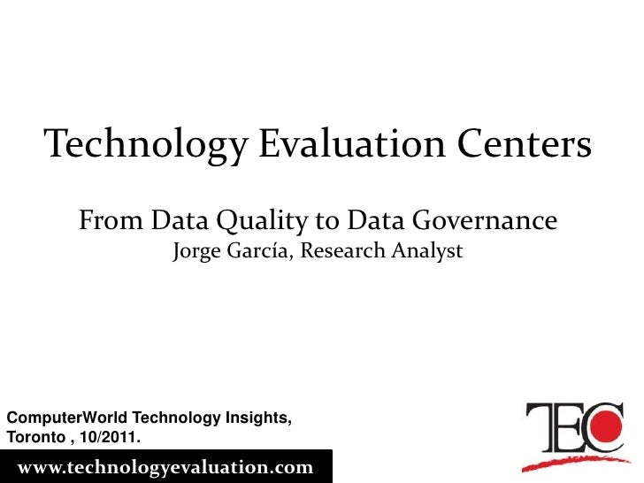Technology Evaluation Centers<br />From Data Quality to Data Governance<br />Jorge García, Research Analyst<br />ComputerW...