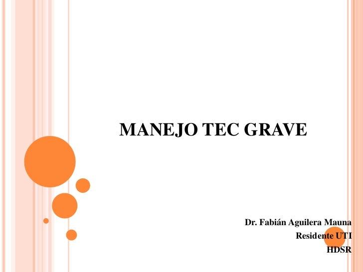MANEJO TEC GRAVE          Dr. Fabián Aguilera Mauna                     Residente UTI                             HDSR