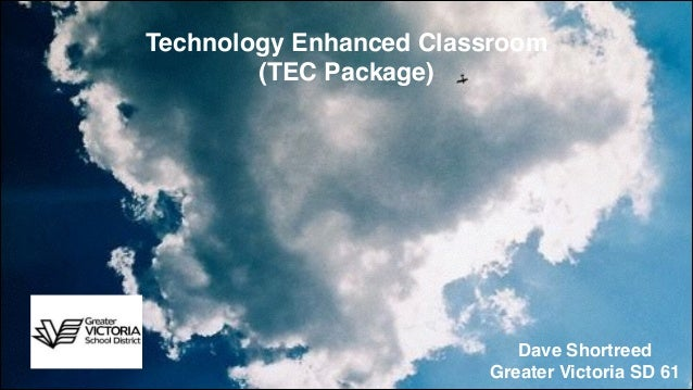 Technology Enhanced Classroom (TEC Package)  Dave Shortreed! Greater Victoria SD 61