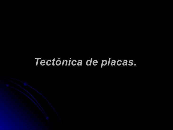 Tectónica de placas.