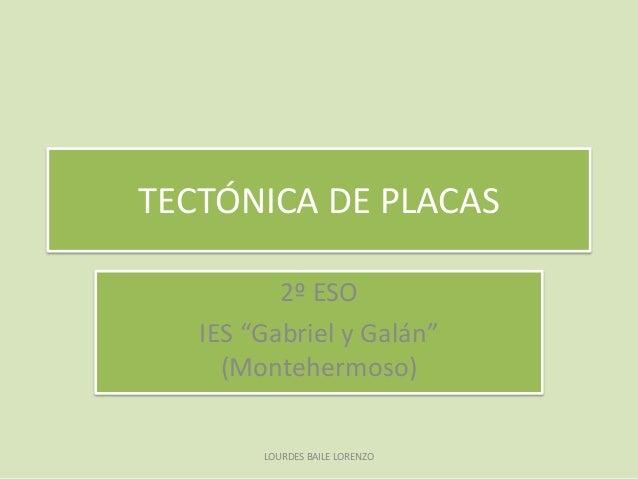 "TECTÓNICA DE PLACAS2º ESOIES ""Gabriel y Galán""(Montehermoso)LOURDES BAILE LORENZO"
