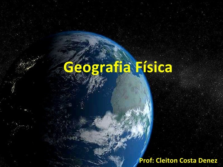 Geografia Física     Prof: Cleiton Costa Denez