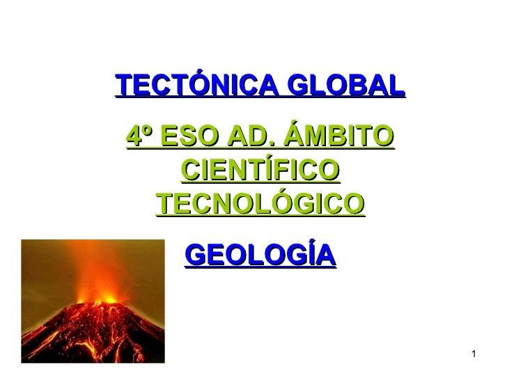 TECTÓNICA GLOBAL 4º ESO AD. ÁMBITO CIENTÍFICO TECNOLÓGICO GEOLOGÍA
