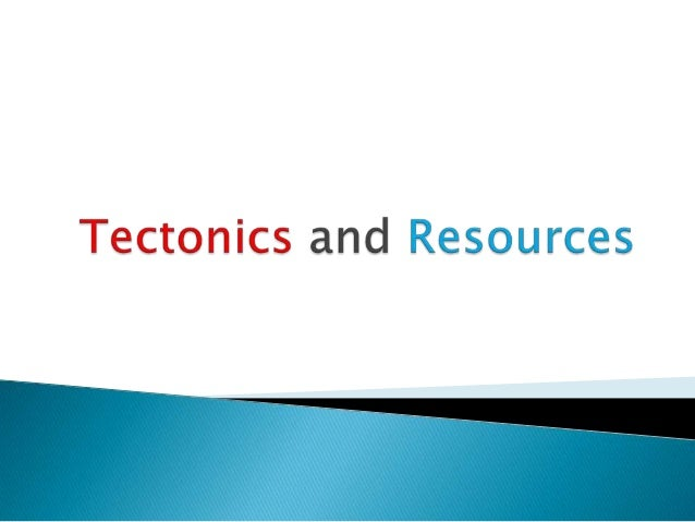 Tectonics and resources