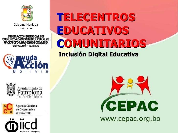 T ELECENTROS E DUCATIVOS C OMUNITARIOS   Inclusión Digital Educativa Gobierno Municipal  Yapacaní