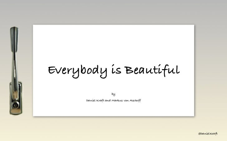 Everybody is Beautiful                      by      Daniel Kraft and Markus von Aschoff                                   ...