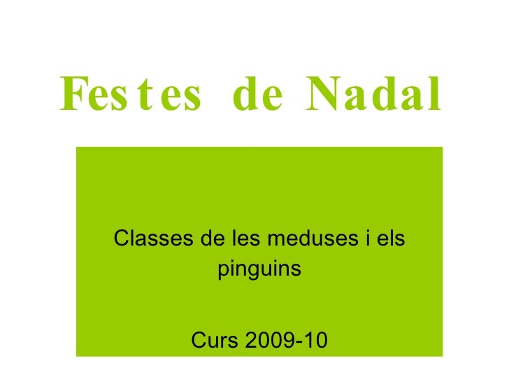 Festes de Nadal Classes de les meduses i els pinguins Curs 2009-10