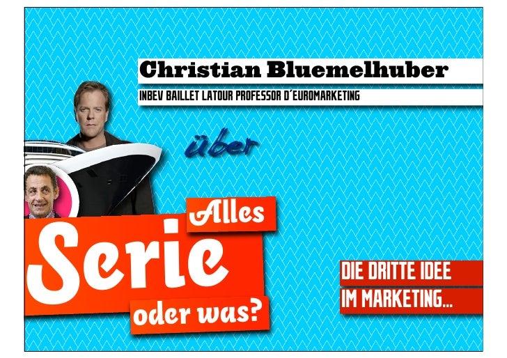 Christian Bluemelhuber  INBEV BAILLET LATOUR PROFESSOR D´EUROMARKETING           über            AllesSerie  oder was?    ...