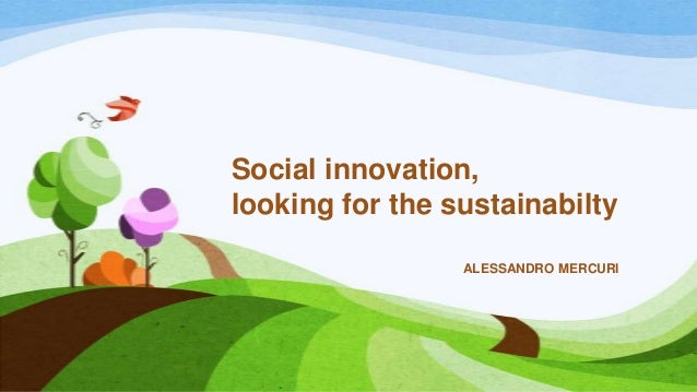 Social innovation, looking for the sustainabilty ALESSANDRO MERCURI