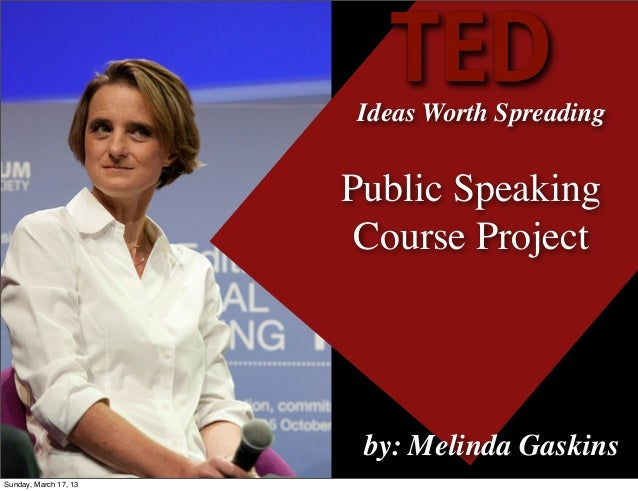 TED                       Ideas Worth Spreading                       Public Speaking                        Course Projec...