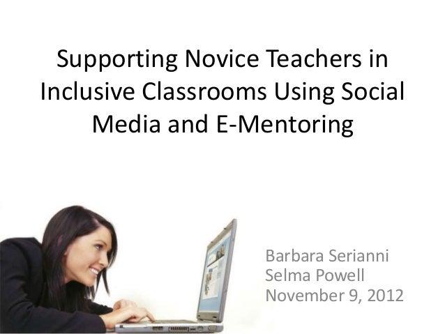 Supporting Novice Teachers in Inclusive Classrooms Using Social Media and E-Mentoring Barbara Serianni Selma Powell Novemb...