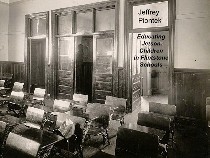 Jeffrey Piontek Educating   Jetson  Childrenin Flintstone   Schools                1