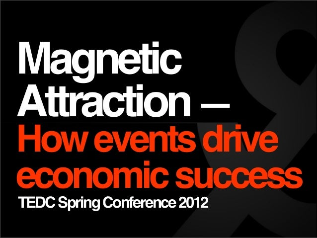 MagneticAttraction—HoweventsdriveeconomicsuccessTEDCSpringConference2012