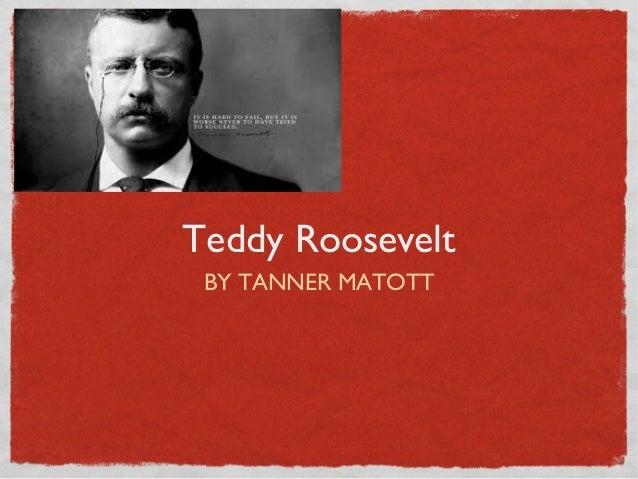 Teddy RooseveltBY TANNER MATOTT
