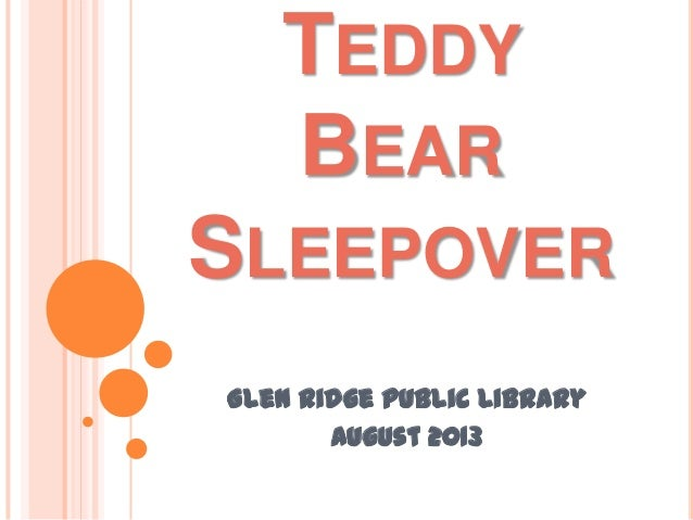 TEDDY BEAR SLEEPOVER Glen Ridge Public Library August 2013