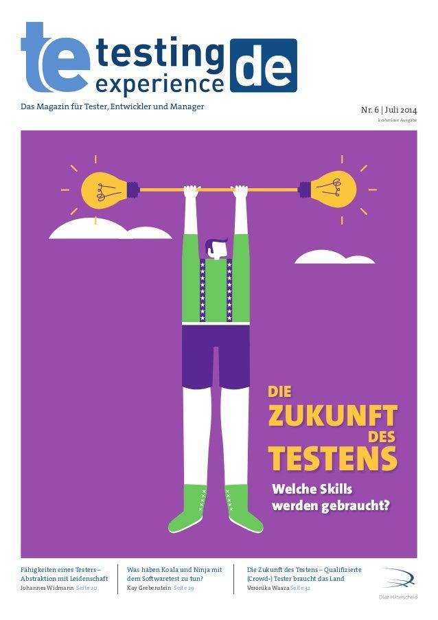 Nr. 6   Juli 2014 kostenlose Ausgabe DIE DES ZUKUNFT TESTENS Welche Skills werden gebraucht? Fähigkeiten eines Testers – A...