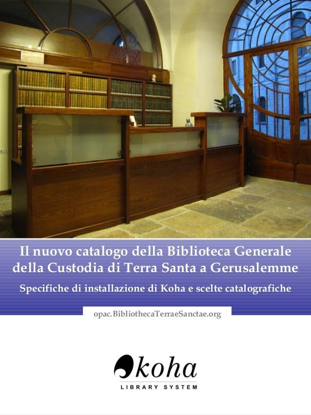 Il nuovo catalogo della Biblioteca Generaledella Custodia di Terra Santa a Gerusalemme Specifiche di installazione di Koha...