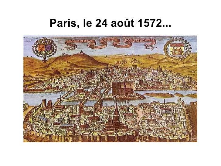 Paris, le 24 août 1572...