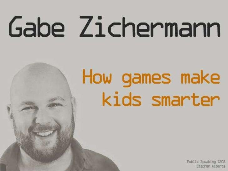 Video Reference• http://www.ted.com/talks/lang/en/gabe_zich  ermann_how_games_make_kids_smarter.htm  l