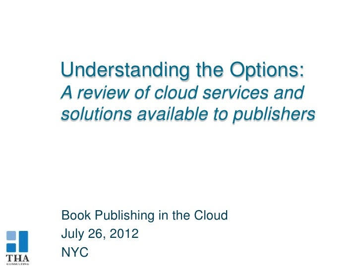 Understanding the Options:A review of cloud services andsolutions available to publishersBook Publishing in the CloudJuly ...