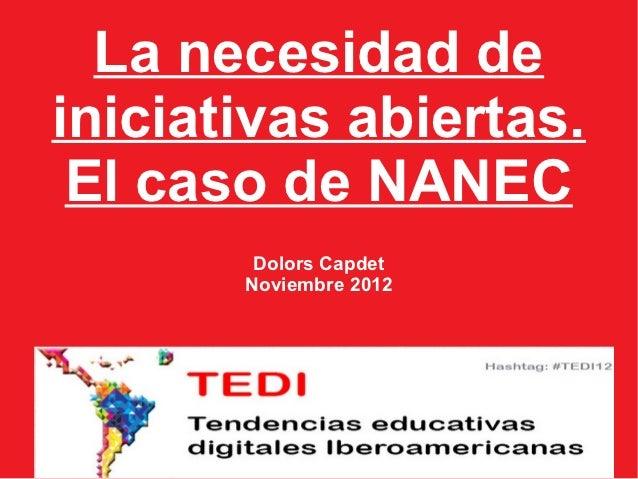 La necesidad deiniciativas abiertas. El caso de NANEC        Dolors Capdet       Noviembre 2012