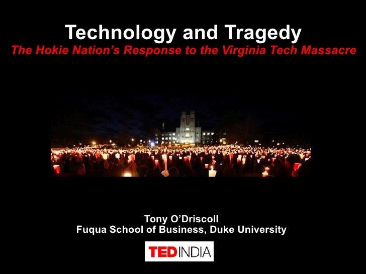 Tony O'Driscoll Fuqua School of Business, Duke University Technology and Tragedy The Hokie Nation's Response to the Virgin...