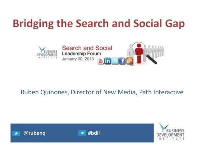 Ruben Quinones, Director of New Media, Path Interactive @rubenq              #bdi1