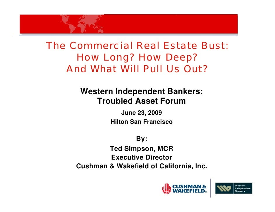The Commercial Real Estate Bust:      How Long? How Deep?    And What Will Pull Us Out?        Western Independent Bankers...