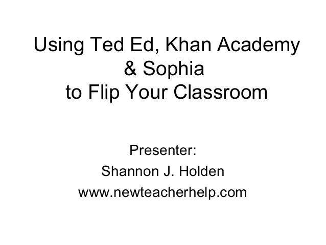 Using TED Ed, Sophia, and Khan Academy to Flip Your Classroom