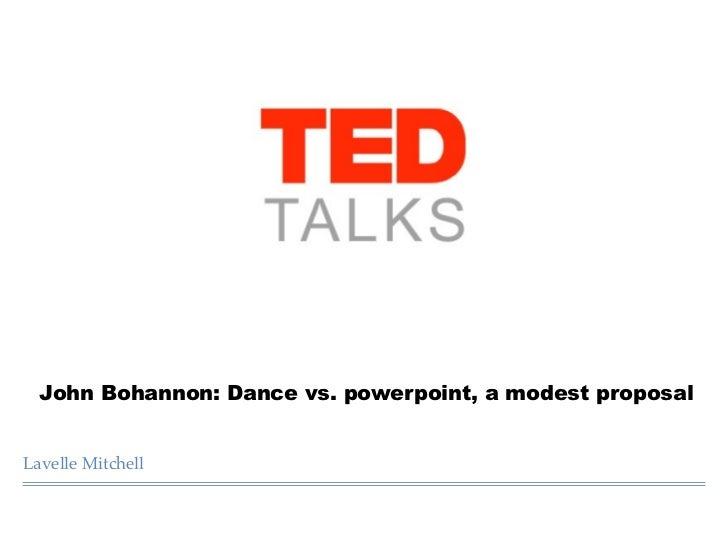 John Bohannon: Dance vs. powerpoint, a modest proposalLavelle Mitchell