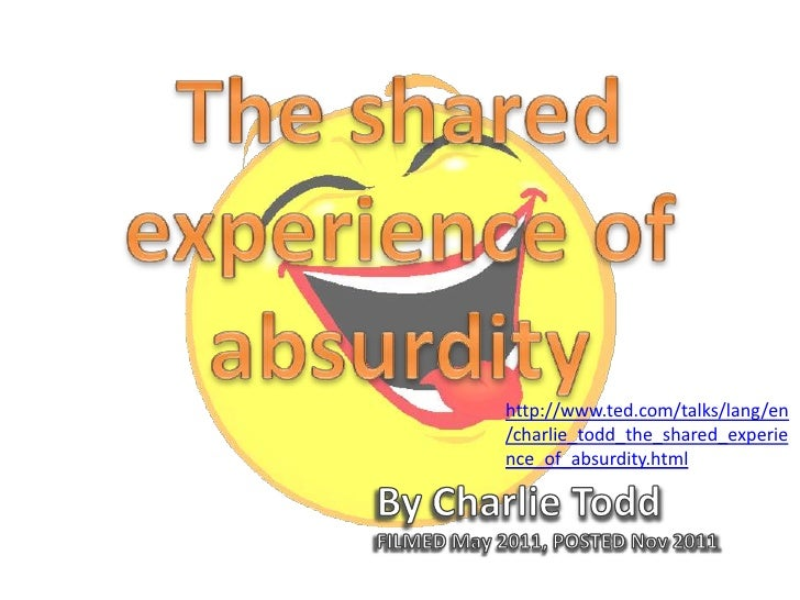 The shared experience of absurdity!