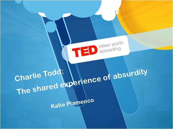 Todd:                  urdityCharlie                 of abs                 rience    share d expeThe                     ...