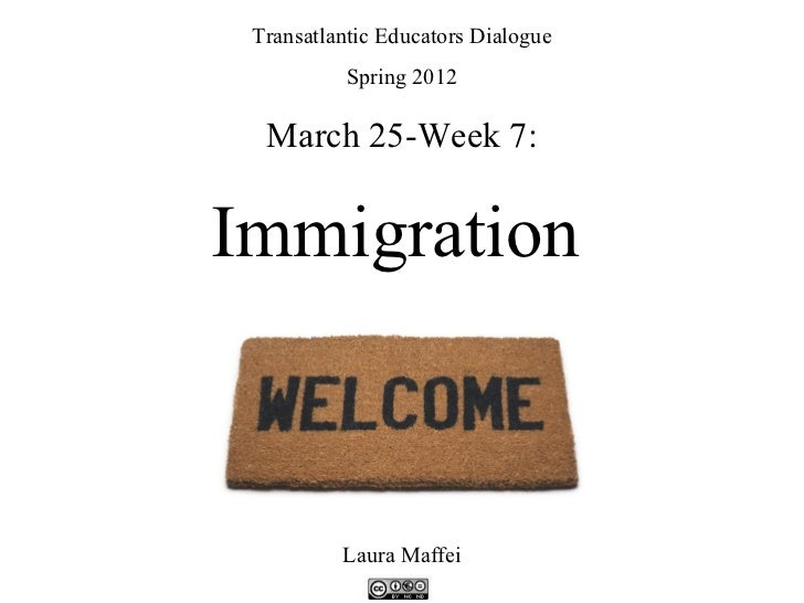 Transatlantic Educators Dialogue           Spring 2012  March 25-Week 7:Immigration          Laura Maffei