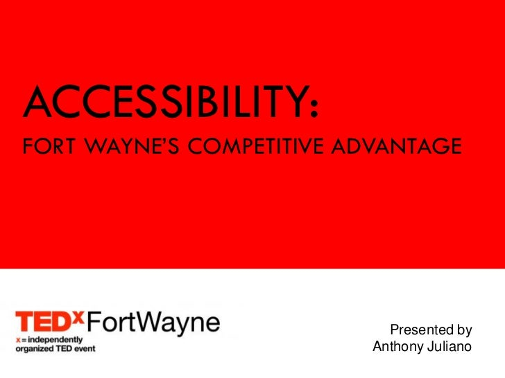 ACCESSIBILITY:FORT WAYNE'S COMPETITIVE ADVANTAGE                             Presented by                           Anthon...
