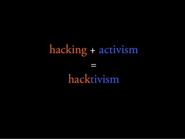 hacking + activism = hacktivism